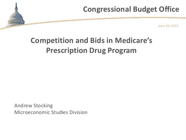 Congressional Budget OfficeCompetition and Bids in Medicare'sPrescription Drug ProgramJune 23, 2013Andrew StockingMicroeco...