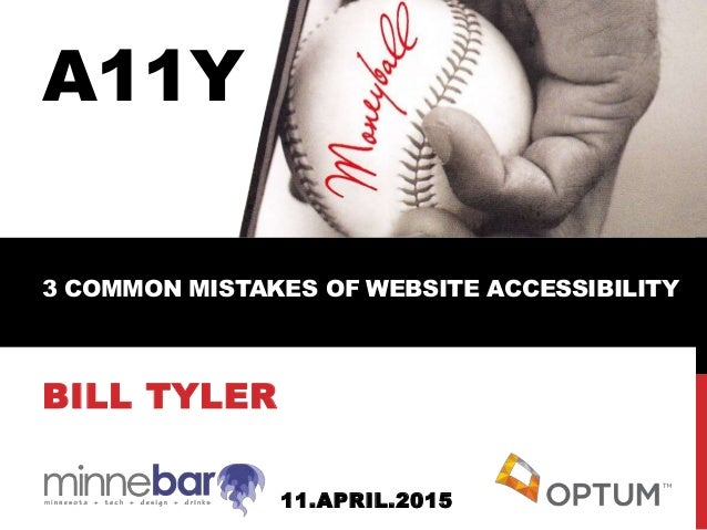 BILL TYLER 11.APRIL.2015 A11Y 3 COMMON MISTAKES OF WEBSITE ACCESSIBILITY