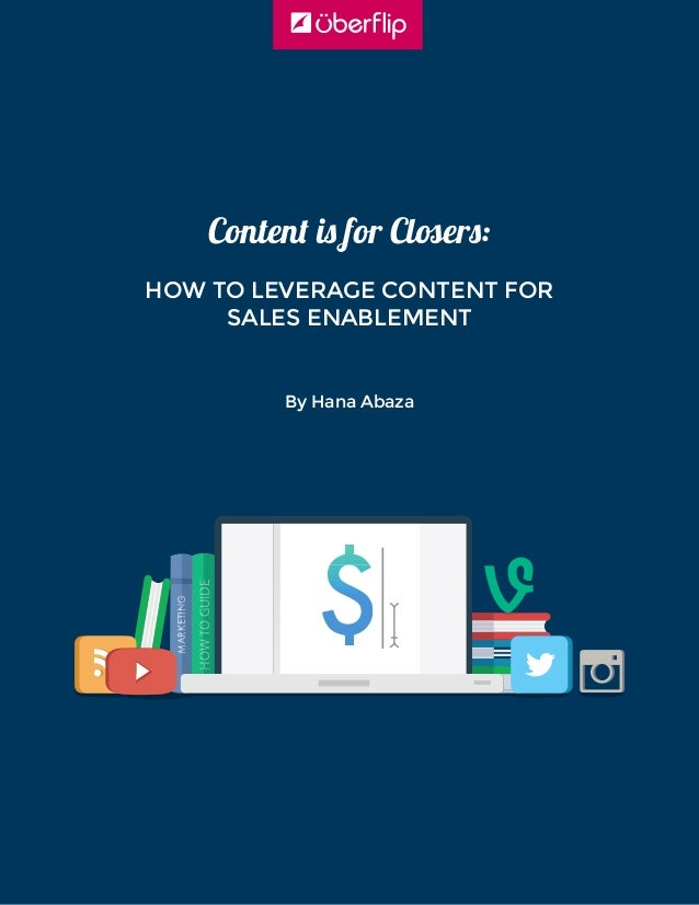 MARKETINGMARKETING HOWTOGUIDEHOWTOGUIDE Content is for Closers: HOW TO LEVERAGE CONTENT FOR SALES ENABLEMENT By Hana Abaza