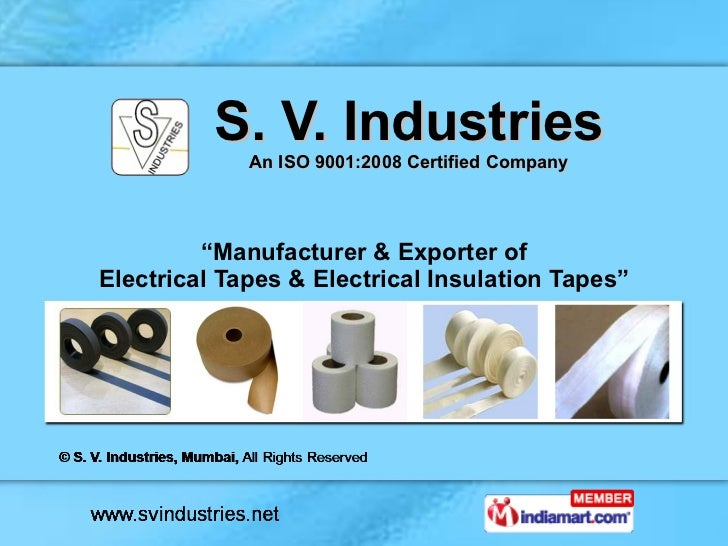 """S. V. Industries An ISO 9001:2008 Certified Company """" Manufacturer & Exporter of Electrical Tapes & Electrical Insulation ..."""