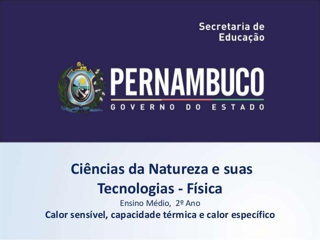 Ciências da Natureza e suas  Tecnologias - Física  Ensino Médio, 2º Ano  Calor sensível, capacidade térmica e calor especí...