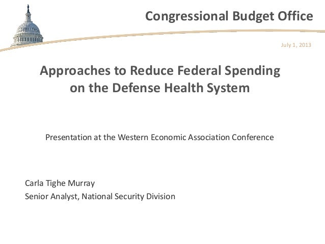 Congressional Budget Office Approaches to Reduce Federal Spending on the Defense Health System Presentation at the Western...
