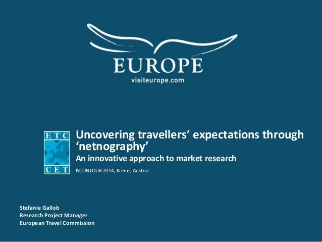 Uncovering travellers' expectations through 'netnography' An innovative approach to market research ISCONTOUR 2014, Krems,...