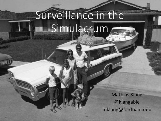 Surveillance in the Simulacrum Mathias Klang @klangable mklang@fordham.edu