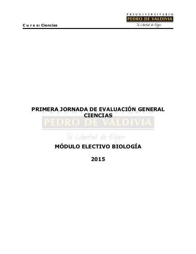 C u r s o: Ciencias PRIMERA JORNADA DE EVALUACIÓN GENERAL CIENCIAS MÓDULO ELECTIVO BIOLOGÍA 2015