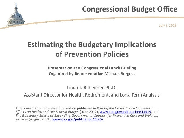 Congressional Budget Office Estimating the Budgetary Implications of Prevention Policies This presentation provides inform...