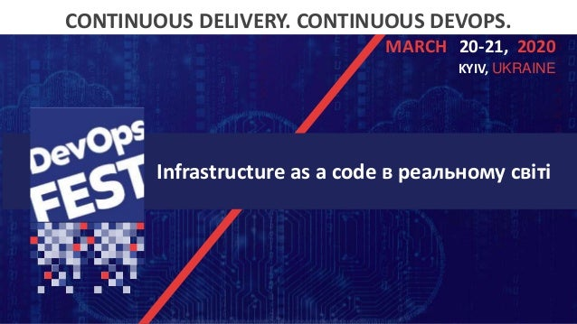 Continuous Delivery. Continuous DevOps. KYIV, 2020 CONTINUOUS DELIVERY. CONTINUOUS DEVOPS. 20-21,MARCH 2020 KYIV, UKRAINE ...