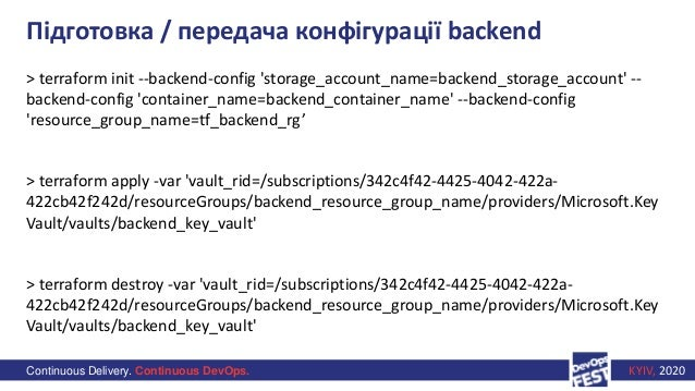 Continuous Delivery. Continuous DevOps. KYIV, 2020 Підготовка / передача конфігурації backend > terraform init --backend-c...