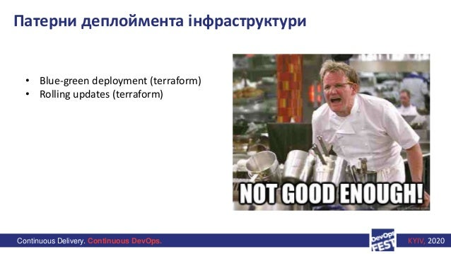 Continuous Delivery. Continuous DevOps. KYIV, 2020 Патерни деплоймента інфраструктури • Blue-green deployment (terraform) ...
