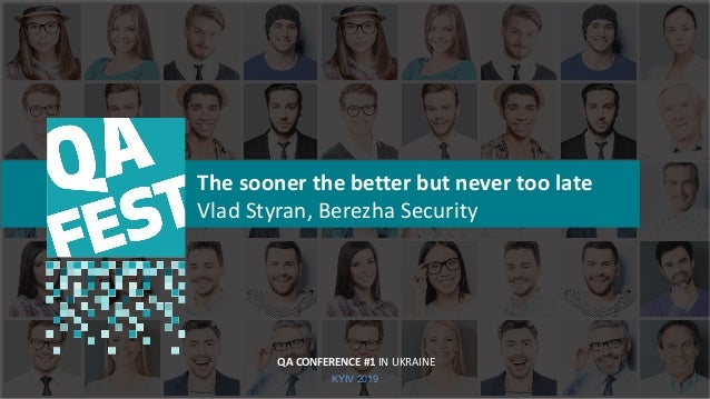 Тема доклада Тема доклада Тема доклада KYIV 2019 The sooner the better but never too late Vlad Styran, Berezha Security QA...