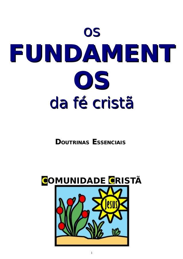 os  FUNDAMENT OS da fé cristã DOUTRINAS ESSENCIAIS  COMUNIDADE CRISTÃ  1
