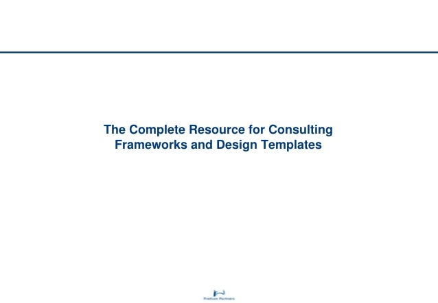 The Complete Resource for Consulting Frameworks and Design Templates