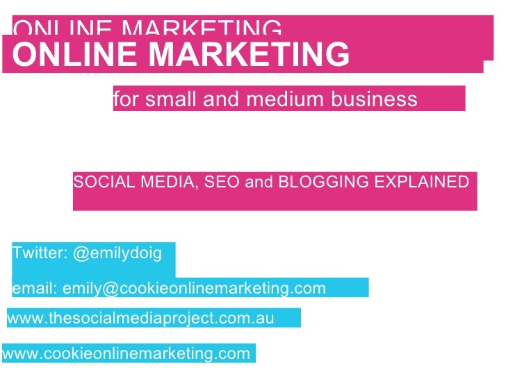ONLINE MARKETING   ONLINE MARKETING   SOCIAL MEDIA, SEO and BLOGGING EXPLAINED  Twitter: @emilydoig email: emily@cookieonl...