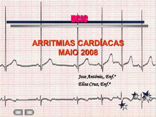 UCICARRITMIAS CARDÍACAS     MAIO 2008         Jose António,, Enf.º         Elisa Cruz, Enf.ª