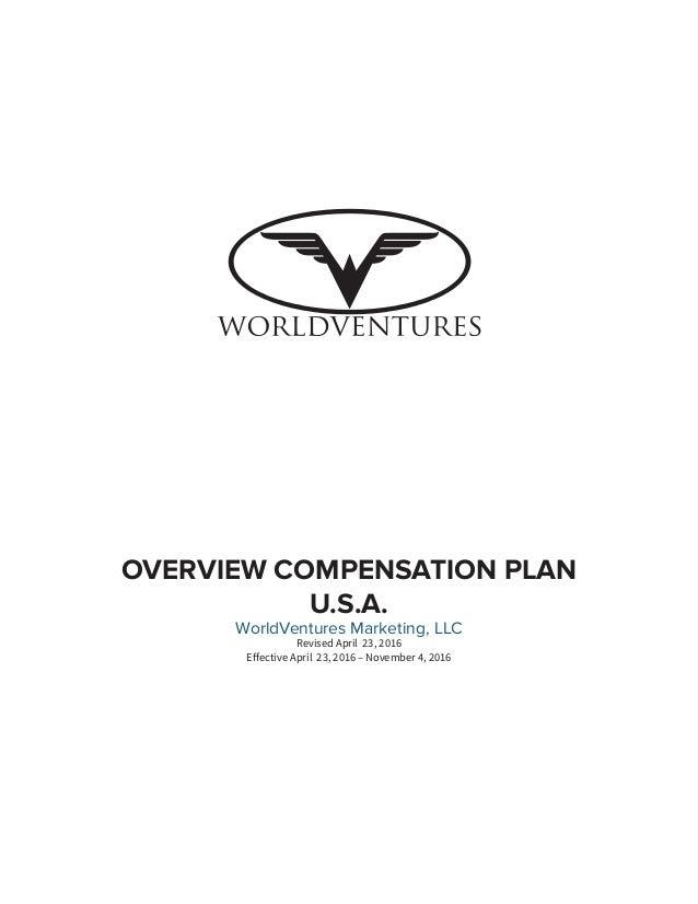 OVERVIEW COMPENSATION PLAN U.S.A. WorldVentures Marketing, LLC Revised April 23, 2016 Effective April 23, 2016 – November ...