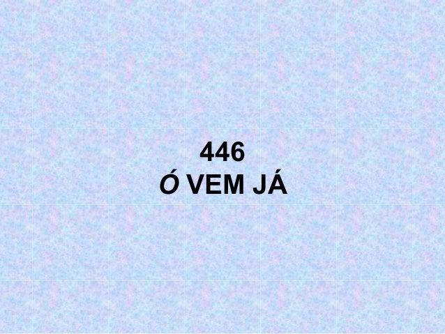 446 Ó VEM JÁ