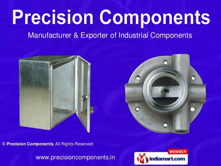 Manufacturer & Exporter of Industrial Components© Precision Components, All Rights Reserved               www.precisioncom...