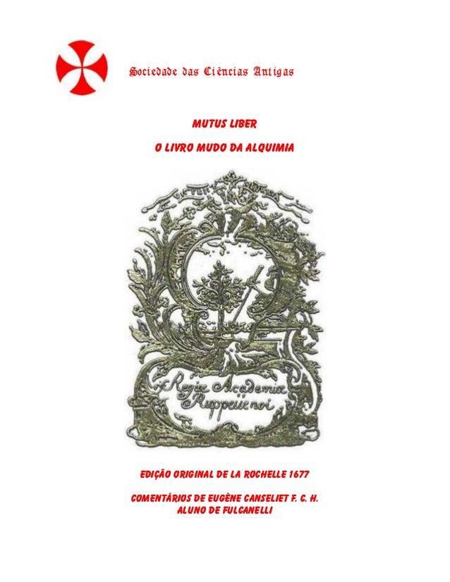 Sociedade das Ciências Antigas  Mutus Liber O Livro Mudo da Alquimia  edição original de La Rochelle 1677 Comentários de E...