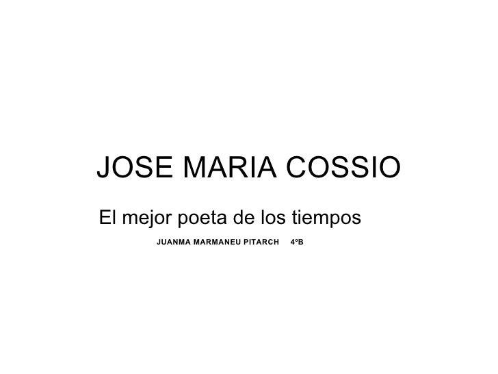 JOSE MARIA COSSIO El mejor poeta de los tiempos  JUANMA MARMANEU PITARCH 4ºB