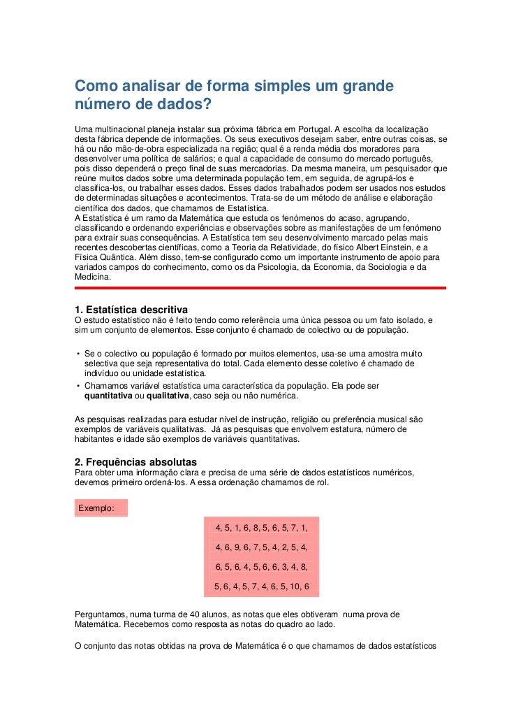 Como analisar de forma simples um grandenúmero de dados?Uma multinacional planeja instalar sua próxima fábrica em Portugal...