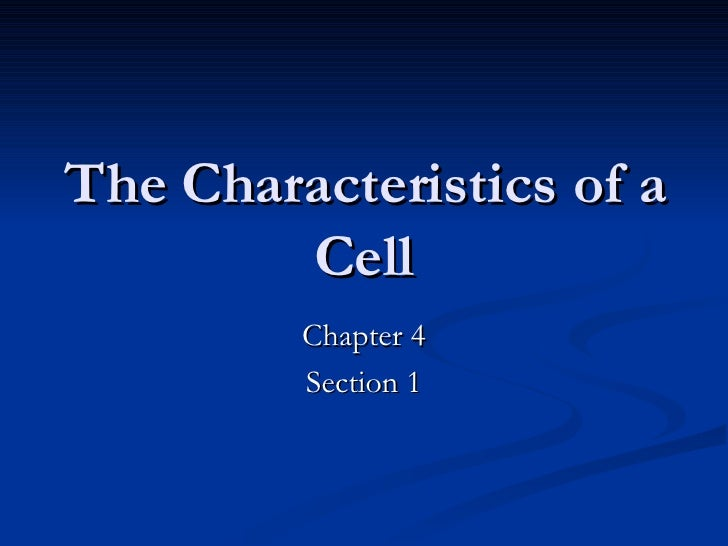 The Characteristics of a Cell Chapter 4 Section 1