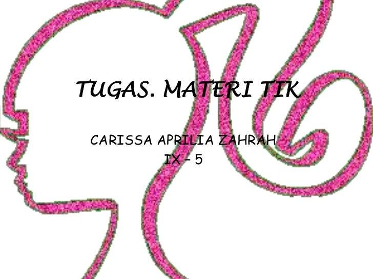 TUGAS. MATERI TIK CARISSA APRILIA ZAHRAH          IX – 5
