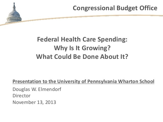 Congressional Budget Office  Federal Health Care Spending: Why Is It Growing? What Could Be Done About It?  Presentation t...