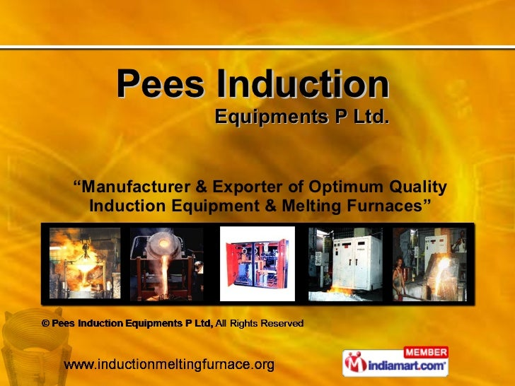 """Pees Induction Equipments P Ltd. """" Manufacturer & Exporter of Optimum Quality Induction Equipment & Melting Furnaces"""""""