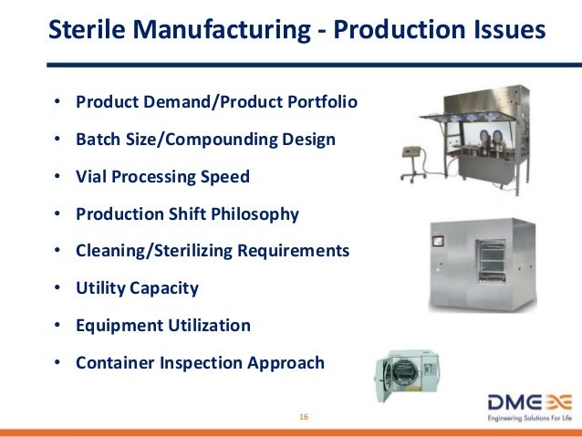 Sterile Manufacturing - Production Issues • Fill Volume Accuracy – Correct Dosage • Formulation Accuracy – Correct Composi...
