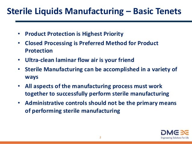 Sterile Liquids Manufacturing – Basic Tenets • Product Protection is Highest Priority • Closed Processing is Preferred Met...