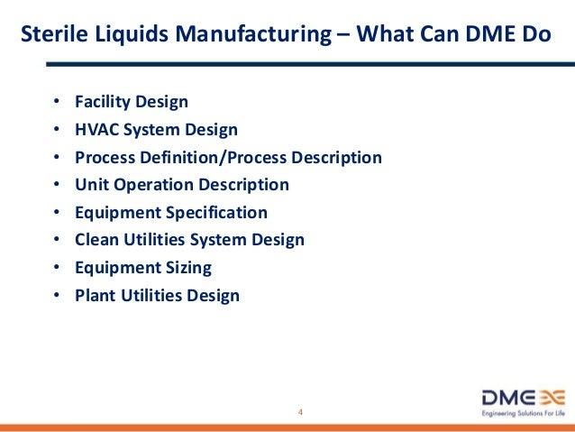 Sterile Liquids Manufacturing – What Can DME Do • Facility Design • HVAC System Design • Process Definition/Process Descri...
