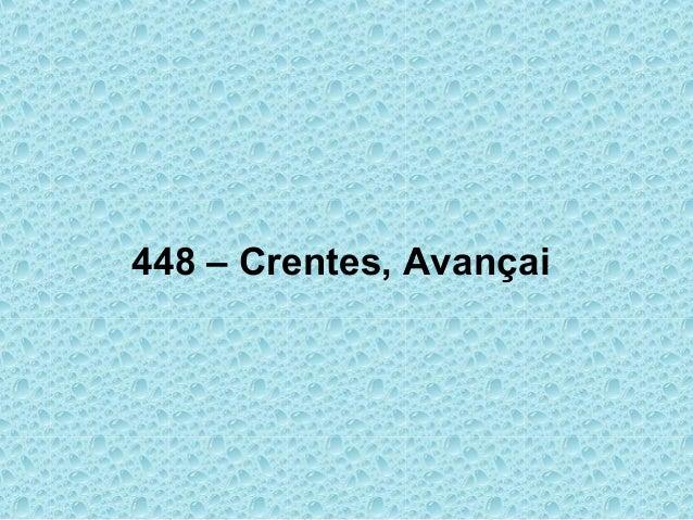 448 – Crentes, Avançai