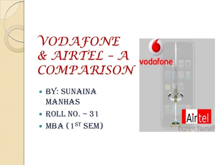 VODAFONE& AIRTEL – A COMPARISON<br />BY: SUNAINA MANHAS<br />ROLL NO. – 31<br />MBA (1ST SEM)<br />