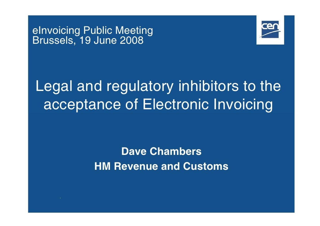 eInvoicing Public Meeting Brussels, 19 June 2008    Legal and regulatory inhibitors to the  acceptance of Electronic Invoi...