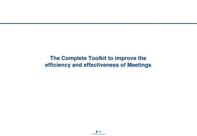 The Complete Toolkit to improve the efficiency and effectiveness of Meetings