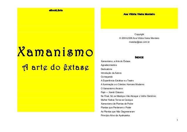 eBookLibris  Xamanismo  A arte do êxtase  Ana Vitória Vieira Monteiro  Copyright  © 2000-2006 Ana Vitória Vieira Monteiro ...