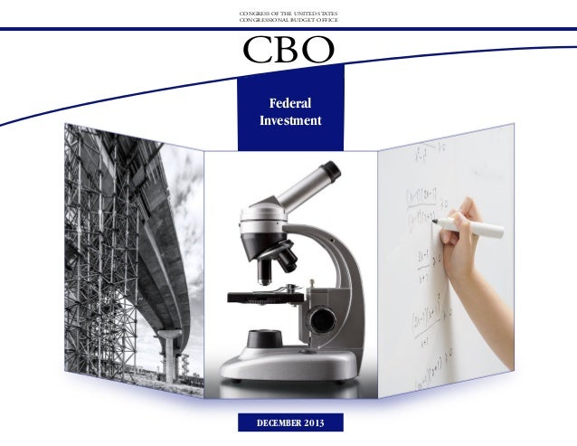 CONGRESS OF THE UNITED STATES CONGRESSIONAL BUDGET OFFICE  CBO Federal Investment  DECEMBER 2013