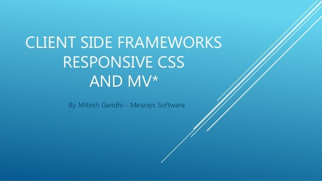 CLIENT SIDE FRAMEWORKS RESPONSIVE CSS AND MV* By Mitesh Gandhi - Metasys Software