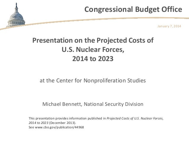Congressional Budget Office January 7, 2014  Presentation on the Projected Costs of U.S. Nuclear Forces, 2014 to 2023 at t...
