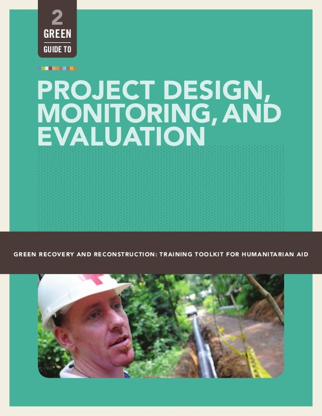 PROJECT DESIGN, MONITORING,AND EVALUATION GREEN RECOVERY AND RECONSTRUCTION: TRAINING TOOLKIT FOR HUMANITARIAN AID 2 GREEN...