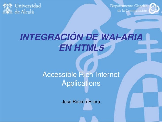 INTEGRACIÓN DE WAI-ARIA EN HTML5 Accessible Rich Internet Applications José Ramón Hilera