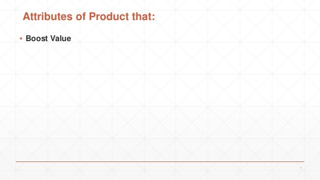 ▪ Boost Value 7 Attributes of Product that: