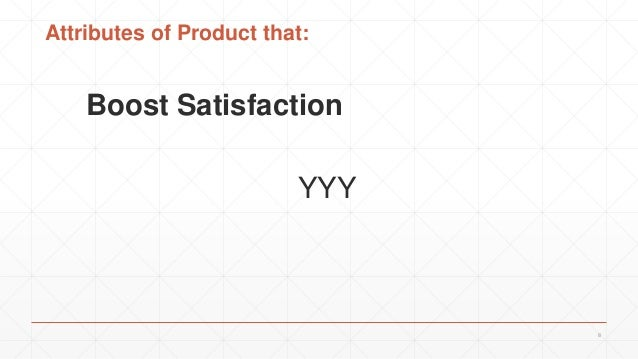 8 Attributes of Product that: Boost Satisfaction YYY