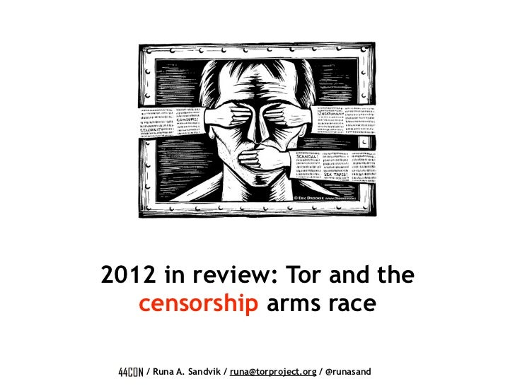 2012 in review: Tor and the   censorship arms race   / Runa A. Sandvik / runa@torproject.org / @runasand