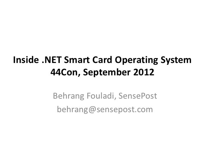 Inside .NET Smart Card Operating System         44Con, September 2012        Behrang Fouladi, SensePost         behrang@se...