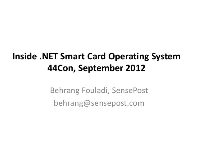 Inside .NET Smart Card Operating System 44Con, September 2012 Behrang Fouladi, SensePost behrang@sensepost.com