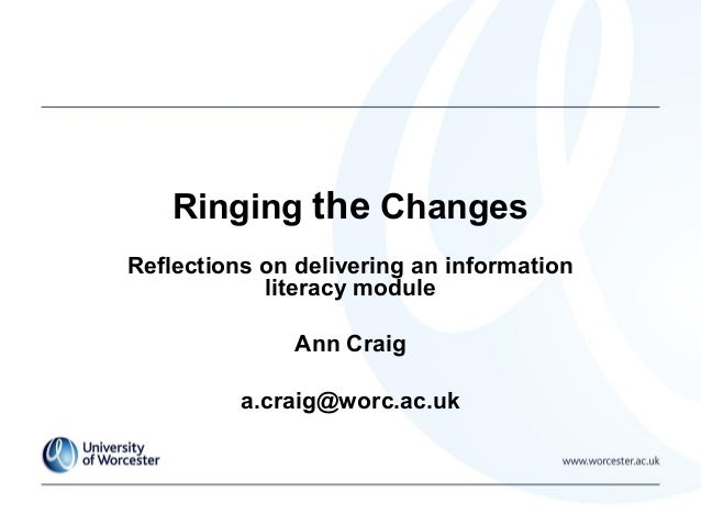 Ringing the Changes Reflections on delivering an information literacy module Ann Craig a.craig@worc.ac.uk