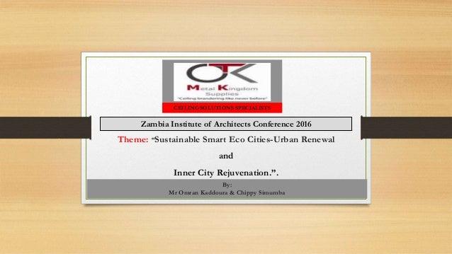 "Theme: ""Sustainable Smart Eco Cities-Urban Renewal and Inner City Rejuvenation."". By: Mr Omran Kaddoura & Chippy Simumba C..."