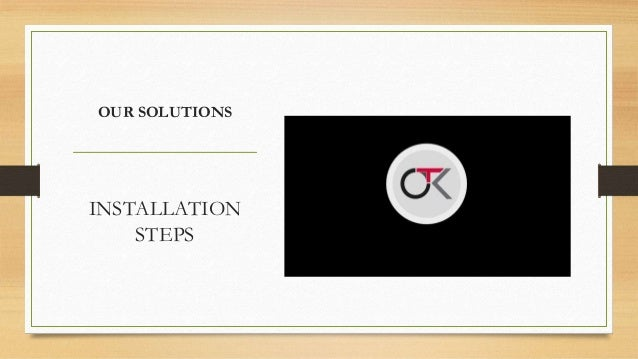 OUR SOLUTIONS INSTALLATION STEPS