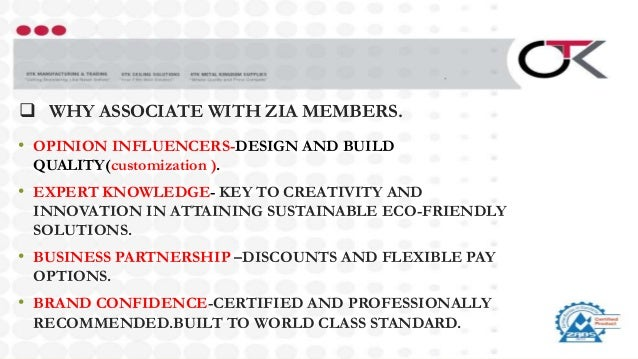  WHY ASSOCIATE WITH ZIA MEMBERS. • OPINION INFLUENCERS-DESIGN AND BUILD QUALITY(customization ). • EXPERT KNOWLEDGE- KEY ...